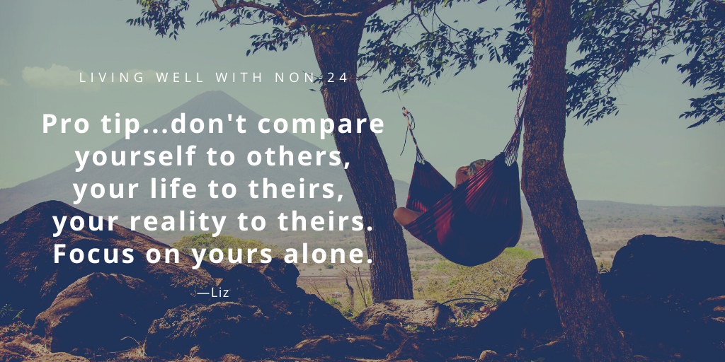 To live well with Non-24 don't compare your life to others. Focus on yours alone - Liz